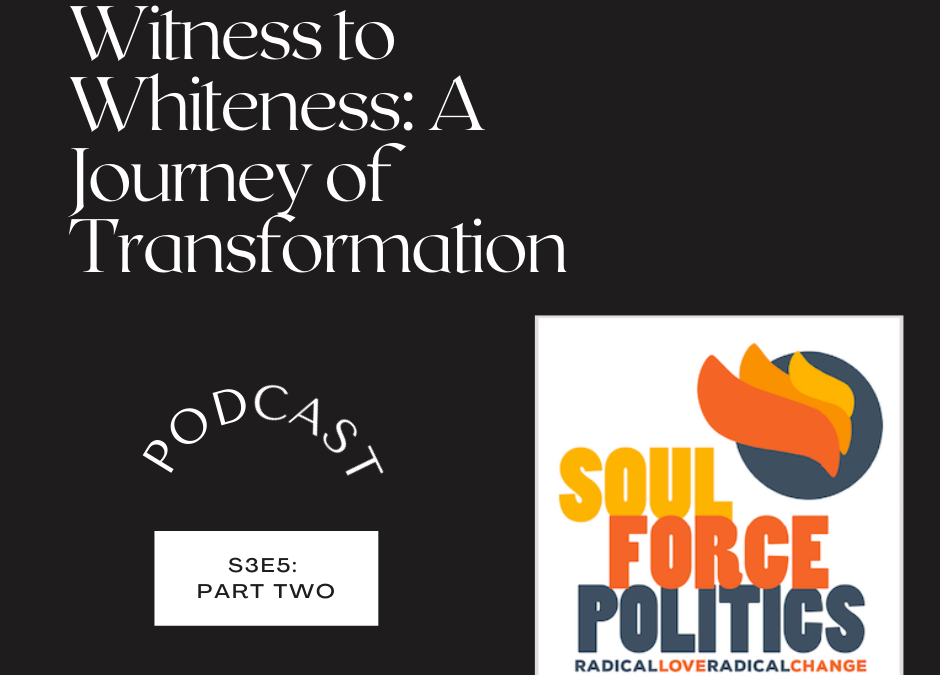 S3E5 — Witness to Whiteness: A Journey of Transformation (Part Two)